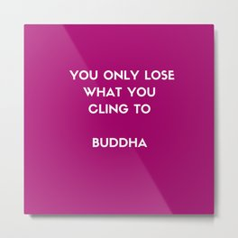 Buddha inspiration quotes - You only lose what you cling to Metal Print