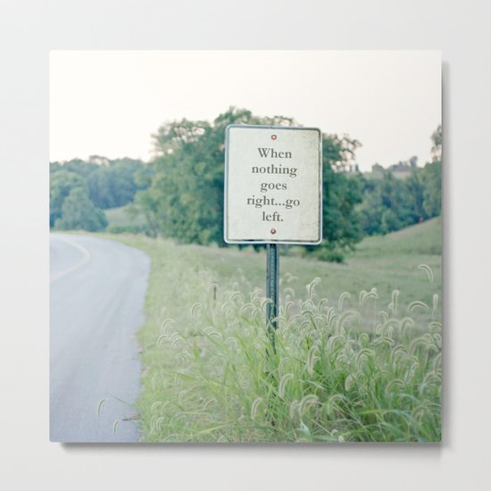 When nothing goes right go left.  Metal Print