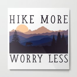 Hike More, Worry Less Metal Print