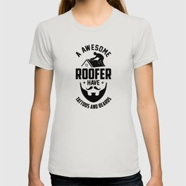 Awesome Roofer Have Tattoos And Beards Roofing T-shirt