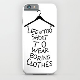 Life is too short to wear boring clothes fashion iPhone Case