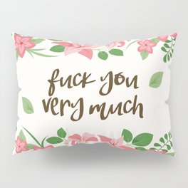 Fuck You Very Much - Ivory Background Pillow Sham