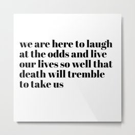 we are here to laugh Metal Print