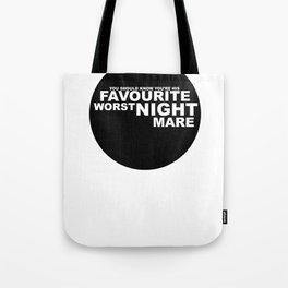 favourite worst nightmare Tote Bag