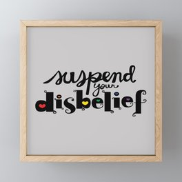 Suspend Your Disbelief Framed Mini Art Print