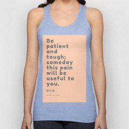 Be patient and tough; someday this pain will be useful to you. Ovid Unisex Tank Top