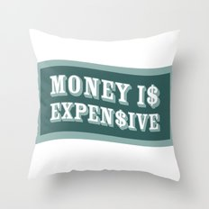 Money Is Expensive Throw Pillow