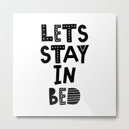 Lets Stay in Bed scandinavian style typography in black and white bedroom wall decor Metal Print