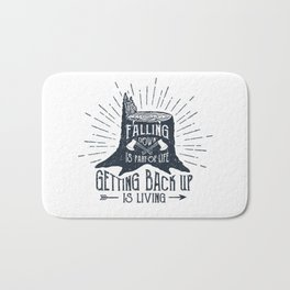 Falling Down Is Part Of Life, Getting Back Up Is Living Bath Mat