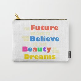 The Future Belongs to those who Believe in the Beauty of their Dreams Carry-All Pouch