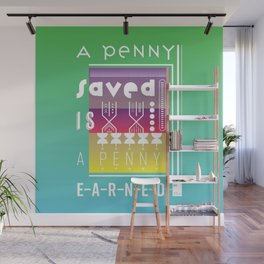 A Penny Saved is a Penny Earned Wall Mural