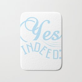 """Stay agreed with this simple yet attractive """"Yes indeed"""" tee design. Makes a nice gift too!  Bath Mat"""