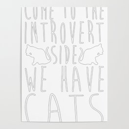 COME TO THE INTROVERT SIDE WE HAVE CATS Poster