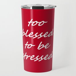 too blessed to be stressed - red Travel Mug