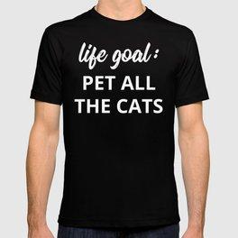 Life Goal: Pet All The Cats T-shirt