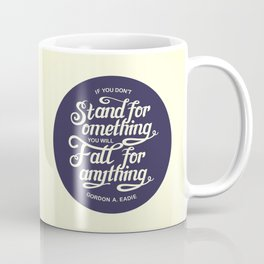 If You Dont Stand for Something You Will Fall for Anything Coffee Mug
