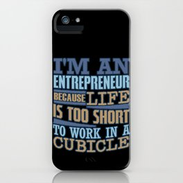 I'm An Entrepreneur Because Life Is Too Short iPhone Case