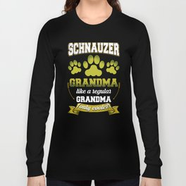 Schnauzer Grandma Like A Regular Grandma Only Cooler Long Sleeve T-shirt