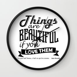 Things Are Beautiful If You Love Them. Wall Clock