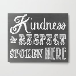 Kindness & Respect Spoken Here Metal Print