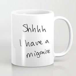 I have a migraine Coffee Mug