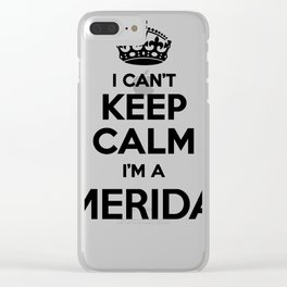 I cant keep calm I am a MERIDA Clear iPhone Case