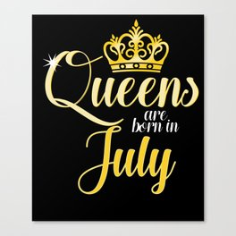Queens are Born in July Women Girl Birthday Celebration Canvas Print