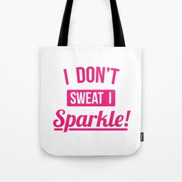 I Dont Sweat I Sparkle Funny Fitness Tote Bag