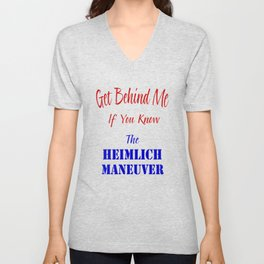 Get Behind Me If You Know The Heimlich Maneuver T - Shirt and most products Unisex V-Neck