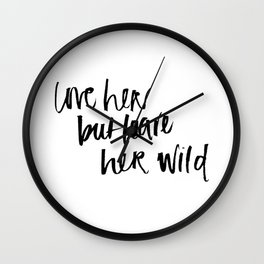 love her but leave her wild Wall Clock