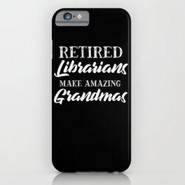 Retired Librarians Make Amazing Grandmas iPhone Case