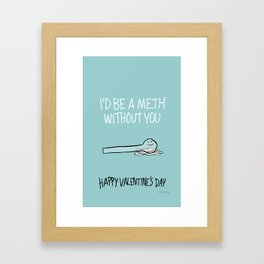 I'd Be a Meth Without You Framed Art Print