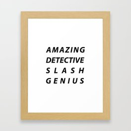 AMAZING DETECTIVE SLASH GENIUS Framed Art Print