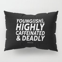 Young(ish), highly caffeinated and deadly Pillow Sham