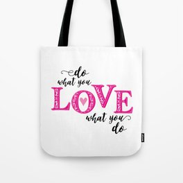 Do what you love, love what you do Tote Bag