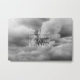 yesterday lies in the flames (I) Metal Print
