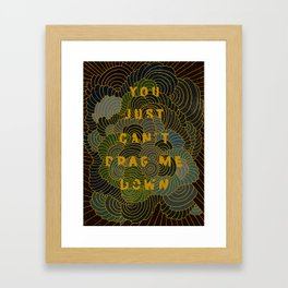 You just can't drag me down Framed Art Print