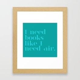 I Need Books Like I Need Air - Blue Framed Art Print