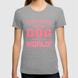 It's Me And My Dog Against The World pw T-shirt