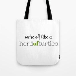 We're Off Like a Herd of Turtles Tote Bag