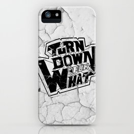 Turn Down For What! iPhone Case