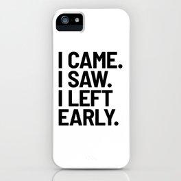 I Came I Saw I Left Early iPhone Case