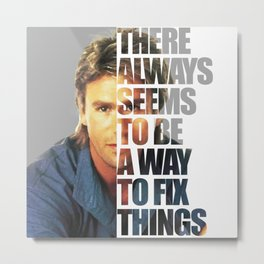 """MacGyver said: """"There always seems to be a way to fix things"""" Metal Print"""