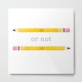 2B or not 2B Metal Print