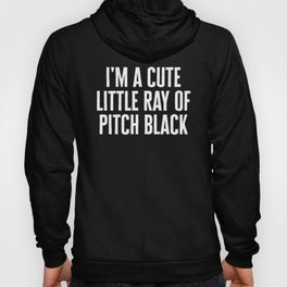 Little Ray Of Pitch Black Funny Quote Hoody