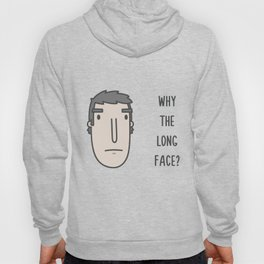 Why the long face? Hoody