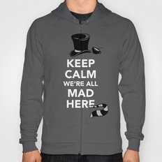 Keep Calm, We're All Mad Here Hoody
