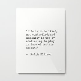 "Ralph Ellison ""Life is to be lived, not controlled; ....."" Metal Print"