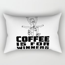 Coffee Is For Winners! Rectangular Pillow
