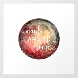 Maybe in Another Space, Dimension, or Time Art Print